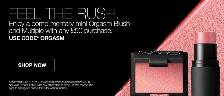 FEEL THE RUSH. Enjoy a complimentary mini Orgasm Blush and a mini Multiple with any £50 purchase. USE CODE* ORGASM.SHOP NOW